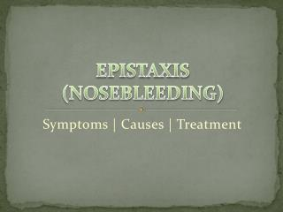 Epistaxis(Nosebleeding): Causes and Treatment