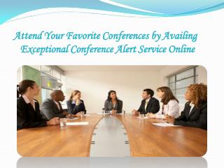 Attend Your Favorite Conferences by Availing Exceptional Conference Alert Service Online