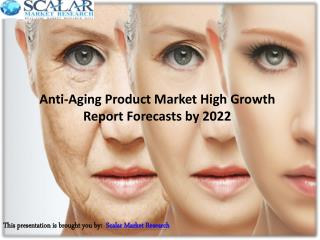 Anti-Aging Product Market Report Forecasts High Growth by 2022