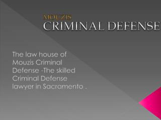 The law house of Mouzis Criminal Defense -The skilled Criminal Defense lawyer in Sacramento