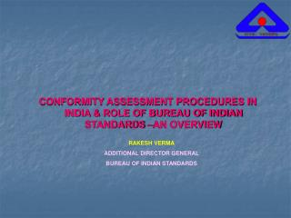 CONFORMITY ASSESSMENT PROCEDURES IN INDIA & ROLE OF BUREAU OF INDIAN STANDARDS –AN OVERVIEW