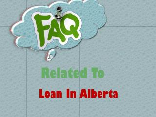Loan In Alberta- Is Meant To Assist You By Offering Small Finance