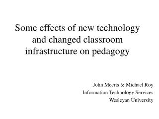 Some effects of new technology and changed classroom infrastructure on pedagogy