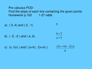Pre calculus POD- Find the slope of each line containing the given points. Homework p.163        1-27 odds