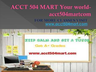 ACCT 504 MART Your world-acct504martcom