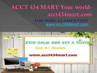 ACCT 434 MART Your world-acct434mart.com