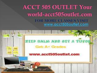 ACCT 505 OUTLET Your world-acct505outlet.com