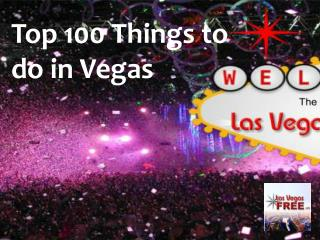 Top 100 Things to do in Vegas