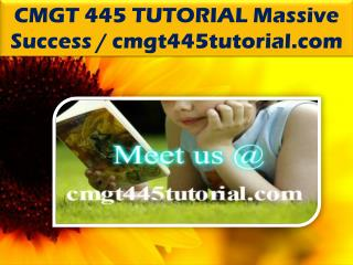CMGT 445 TUTORIAL Massive Success / cmgt445tutorial.com