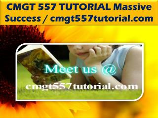 CMGT 557 TUTORIAL Massive Success / cmgt557tutorial.com
