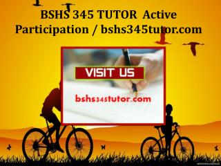 BSHS 345 TUTOR  Active Participation / bshs345tutor.com