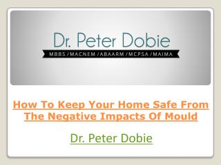 How To Keep Your Home Safe From The Negative Impacts Of Mould?