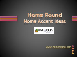 Home Accent & Improvement Ideas