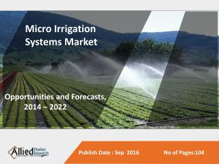 Micro Irrigation Systems Market is Expected to Garner $8,321 Mn, Globally, by 2022
