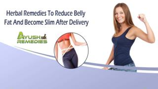 Herbal Remedies To Reduce Belly Fat And Become Slim After Delivery