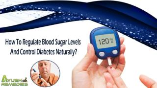 How To Regulate Blood Sugar Levels And Control Diabetes Naturally?