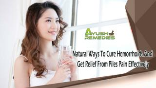 Natural Ways To Cure Hemorrhoids And Get Relief From Piles Pain Effectively