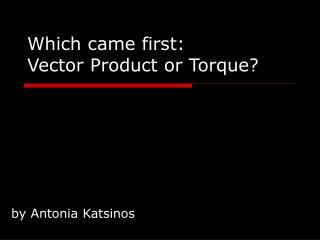 Which came first:  Vector Product or Torque?