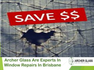 Archer Glass Are Experts In Window Repairs In Brisbane