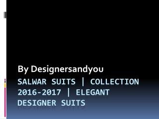 Designers And You | Salwar Suits Collection 2016-2017 | ELEGANT DESIGNER SUITS