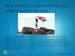 Why visiting Sri Lanka will make you a better person this year.