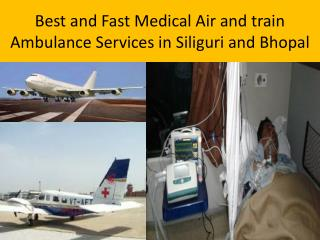 Low Price and Fast Air and Train Ambulance services in Siliguri and Bhopal