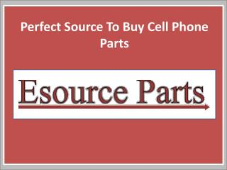Why You Should Buy Cell Phone Parts From Esource Parts