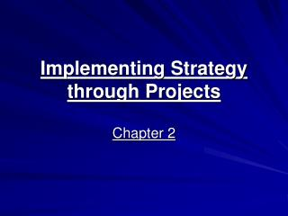 Implementing Strategy through Projects