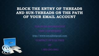 Block the entry of threads and sun-threads on the path of your Email account.