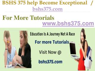 BSHS 375 help Become Exceptional / bshs375.com