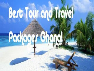 Travel Tour Packages Ghana- Tour Packages Ghana, Travel and Tours Ghana