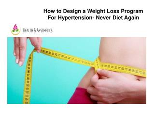 How to Design a Weight Loss Program For Hypertension- Never Diet Again