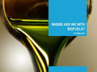 WHERE ARE WE WITH BIOFUELS OCTOBER 2011