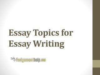 Essay Topics for Essay Writing