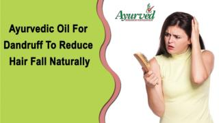 Ayurvedic Oil For Dandruff To Reduce Hair Fall Naturally
