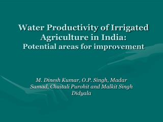 Water Productivity of Irrigated Agriculture in India:  Potential areas for improvement