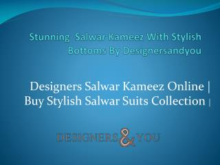 Stunning  Salwar Kameez With Stylish Bottoms By Designersandyou