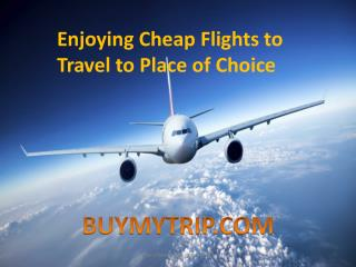 Enjoying cheap flights to travel to place of choice