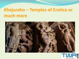 Khajuraho – Temples of Erotica or much more