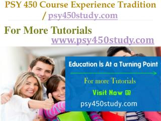 PSY 450 Course Experience Tradition / psy450study.com