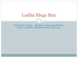 Lodha Codename Mega Star Kolshet Road Thane Mumbai By Lodha Developers