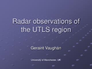 Radar observations of the UTLS region