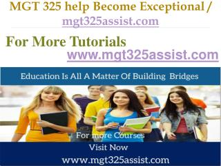 MGT 325 help Become Exceptional  / mgt325assist.com