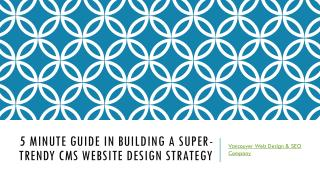 5 Minute Guide in Buildinga a Super Trendy CMS Website Design Strategy