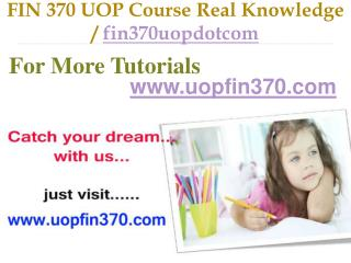 FIN 370 UOP Course Real Tradition,Real Success / fin370uopdotcom