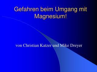 Gefahren beim Umgang mit Magnesium!