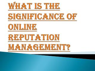 Characteristics of Online Reputation Management