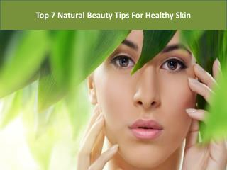 Top 7 natural beauty tips for healthy skin