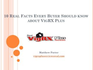 VigRX Plus: 10 Facts You need to Know as a Buyer