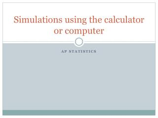 Simulations using the calculator or computer
